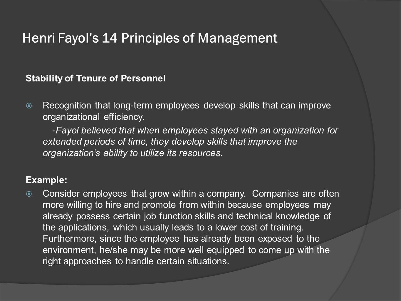 Henri Fayol's 14 Principles of Management Stability of Tenure of Personnel  Recognition that long-term employees develop skills that can improve orga