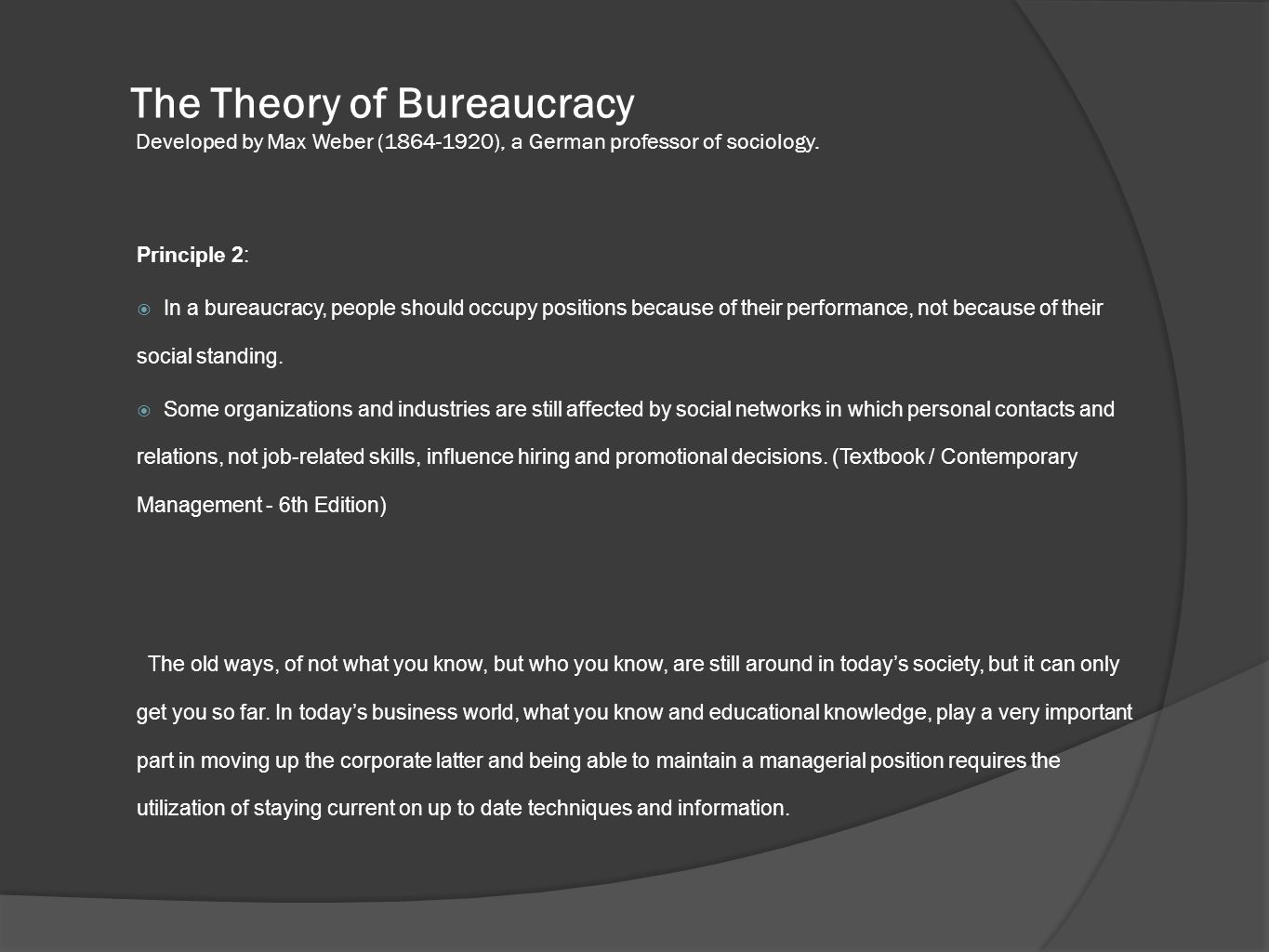 The Theory of Bureaucracy Developed by Max Weber (1864-1920), a German professor of sociology. Principle 2:  In a bureaucracy, people should occupy p