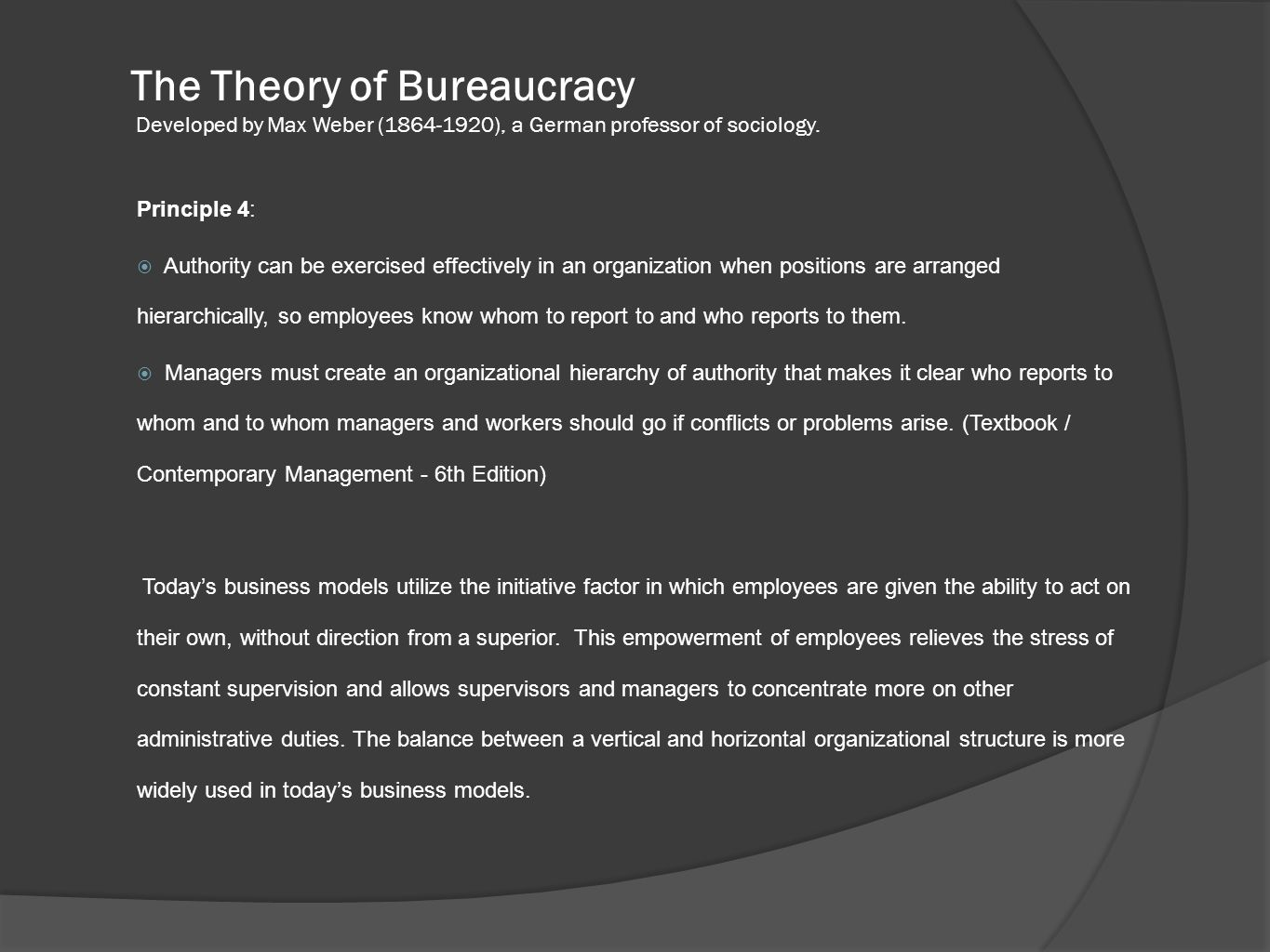 The Theory of Bureaucracy Developed by Max Weber (1864-1920), a German professor of sociology. Principle 4:  Authority can be exercised effectively i