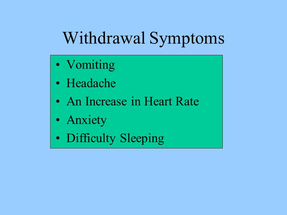 Withdrawal Symptoms Vomiting Headache An Increase in Heart Rate Anxiety Difficulty Sleeping