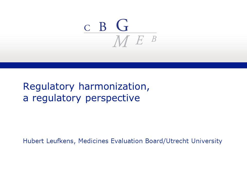 Regulatory harmonization, a regulatory perspective Hubert Leufkens, Medicines Evaluation Board/Utrecht University