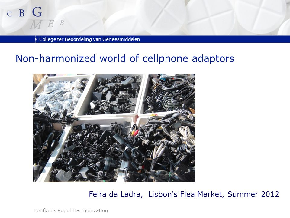 College ter Beoordeling van Geneesmiddelen Leufkens Regul Harmonization Non-harmonized world of cellphone adaptors Feira da Ladra, Lisbon s Flea Market, Summer 2012