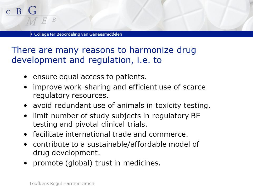 College ter Beoordeling van Geneesmiddelen There are many reasons to harmonize drug development and regulation, i.e.