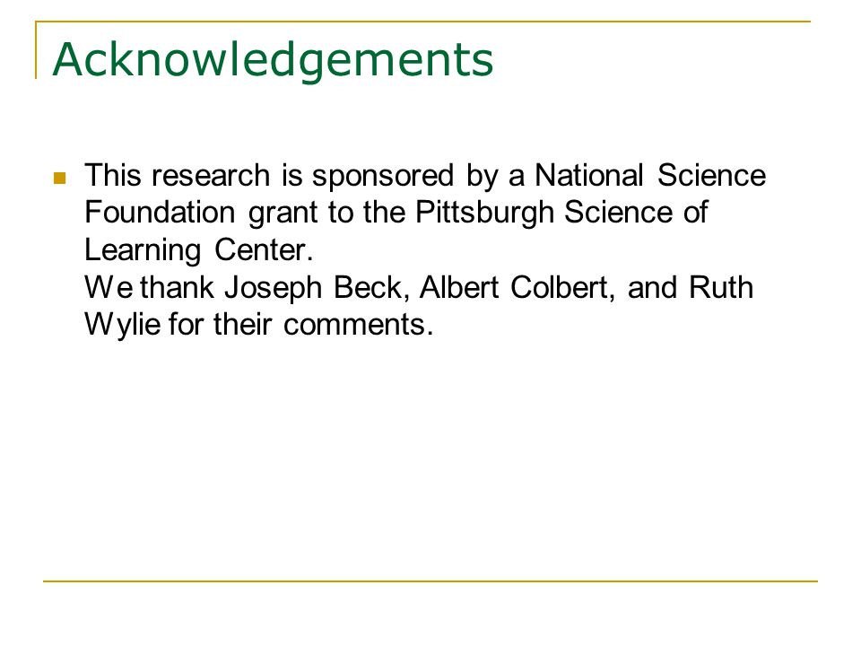 Acknowledgements This research is sponsored by a National Science Foundation grant to the Pittsburgh Science of Learning Center.