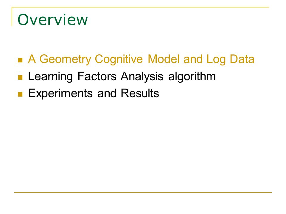 Overview A Geometry Cognitive Model and Log Data Learning Factors Analysis algorithm Experiments and Results