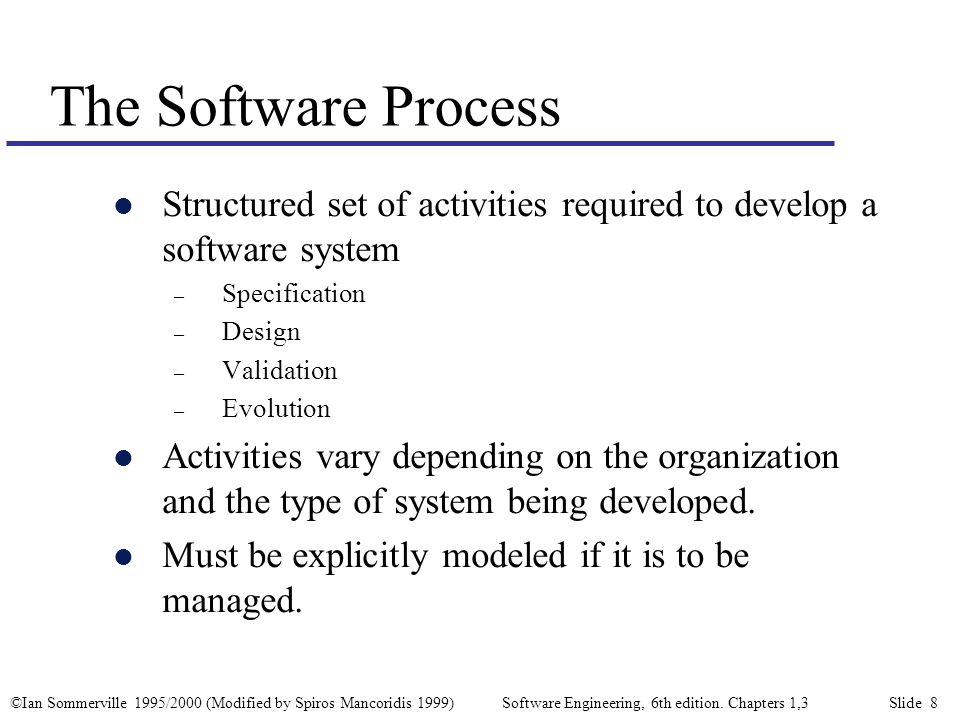 ©Ian Sommerville 1995/2000 (Modified by Spiros Mancoridis 1999) Software Engineering, 6th edition.
