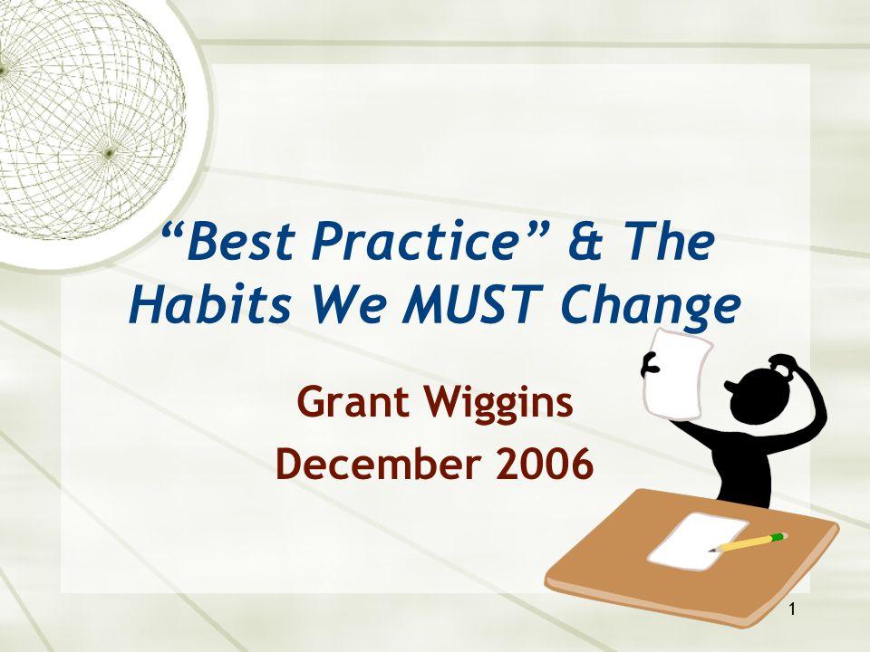 """1 """"Best Practice"""" & The Habits We MUST Change Grant Wiggins December 2006"""