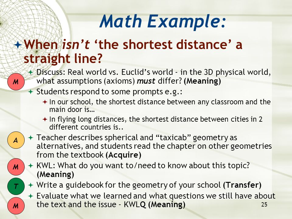25 Math Example:  When isn't 'the shortest distance' a straight line?  Discuss: Real world vs. Euclid's world - in the 3D physical world, what assum