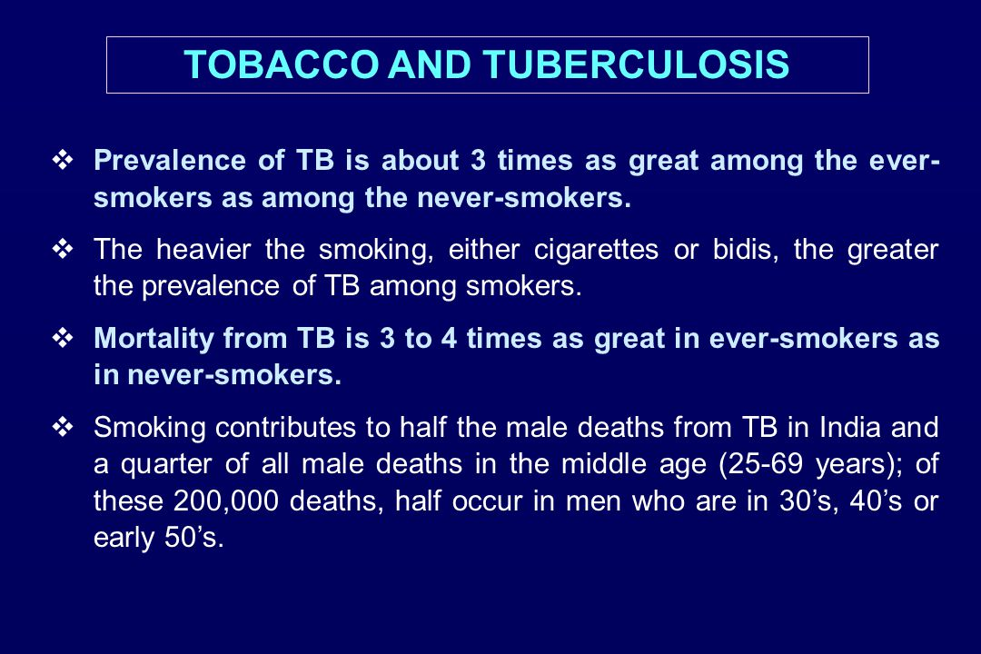 TOBACCO AND TUBERCULOSIS  Prevalence of TB is about 3 times as great among the ever- smokers as among the never-smokers.