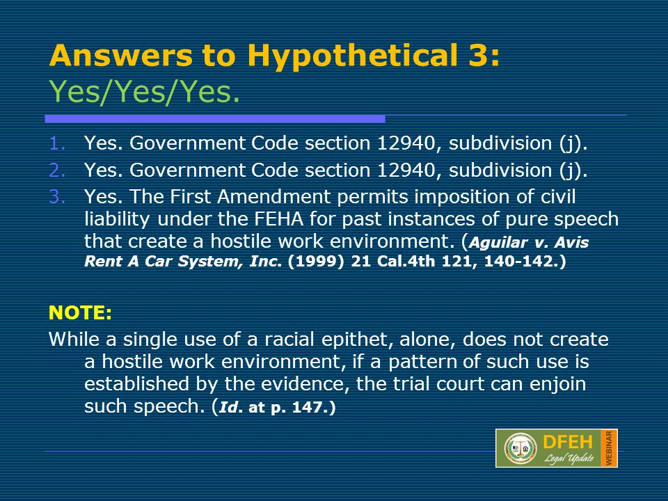 Answers to Hypothetical 3: Yes/Yes/Yes.1.Yes. Government Code section 12940, subdivision (j).