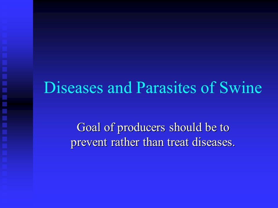 Diseases and Parasites of Swine Goal of producers should be to prevent rather than treat diseases.
