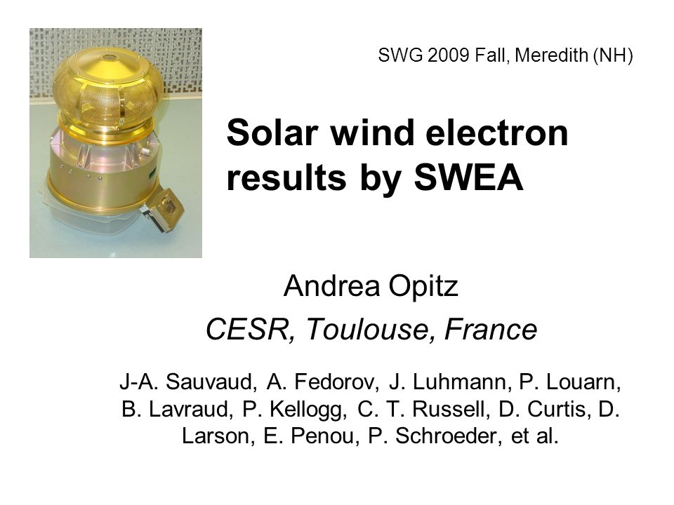 Solar wind electron results by SWEA Andrea Opitz CESR, Toulouse, France J-A.