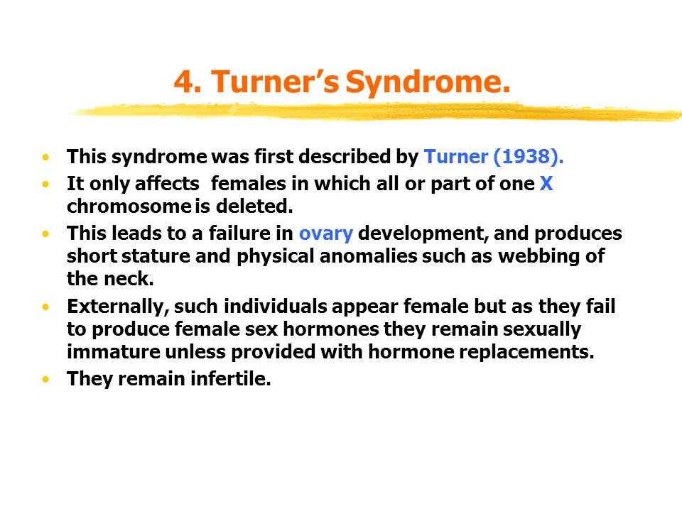 4.Turner's Syndrome. This syndrome was first described by Turner (1938).