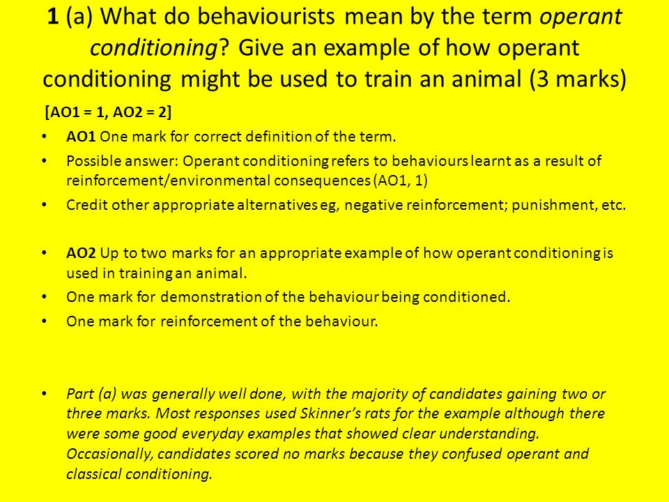 1 (a) What do behaviourists mean by the term operant conditioning.