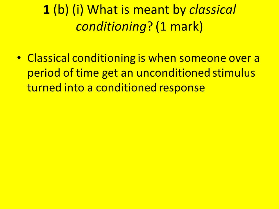 1 (b) (i) What is meant by classical conditioning.