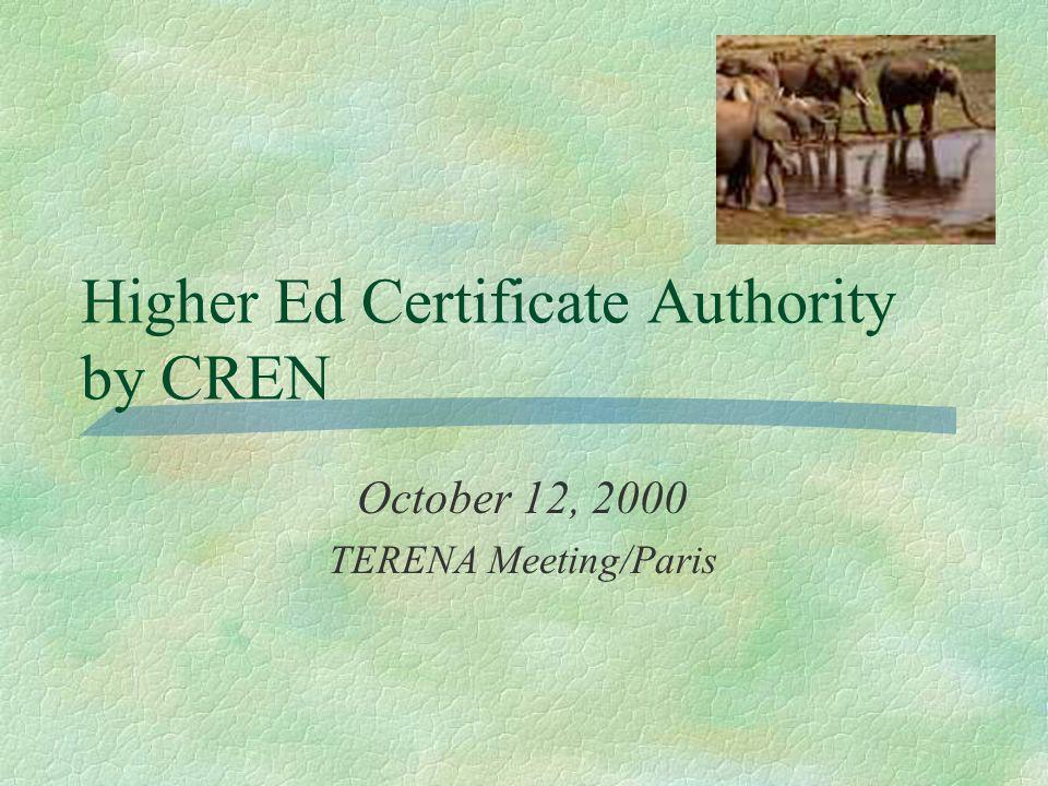 Higher Ed Certificate Authority by CREN October 12, 2000 TERENA Meeting/Paris