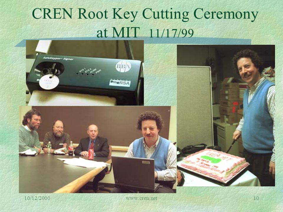 10/12/2000www.cren.net10 CREN Root Key Cutting Ceremony at MIT 11/17/99