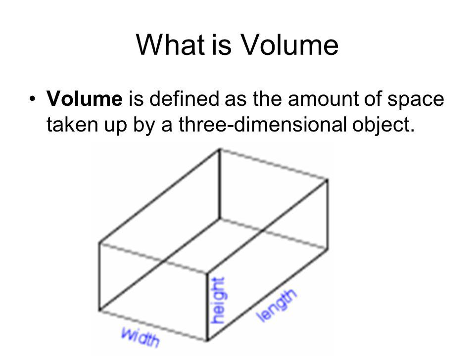 Volume often refers to liquid volume, which is defined as the amount of space taken up by a liquid, which spreads completely to fill its container.