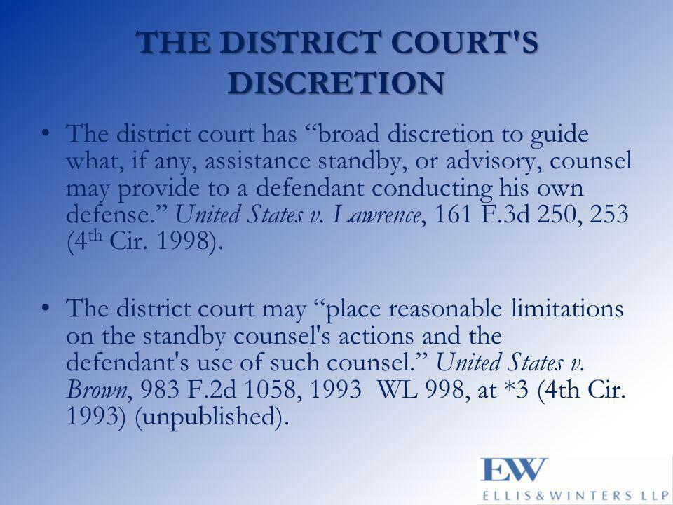 THE DISTRICT COURT S DISCRETION The district court has broad discretion to guide what, if any, assistance standby, or advisory, counsel may provide to a defendant conducting his own defense. United States v.