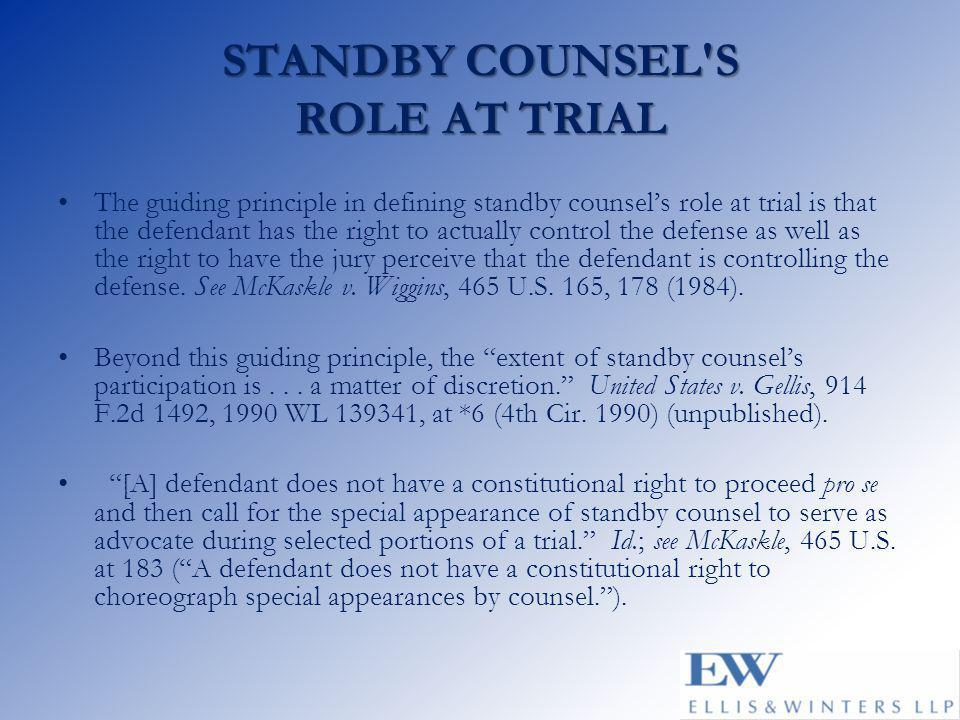 STANDBY COUNSEL S ROLE AT TRIAL The guiding principle in defining standby counsel's role at trial is that the defendant has the right to actually control the defense as well as the right to have the jury perceive that the defendant is controlling the defense.