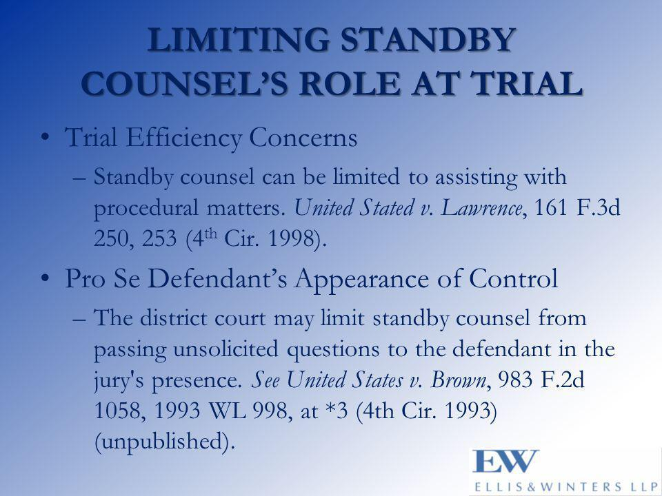 LIMITING STANDBY COUNSEL'S ROLE AT TRIAL Trial Efficiency Concerns –Standby counsel can be limited to assisting with procedural matters.