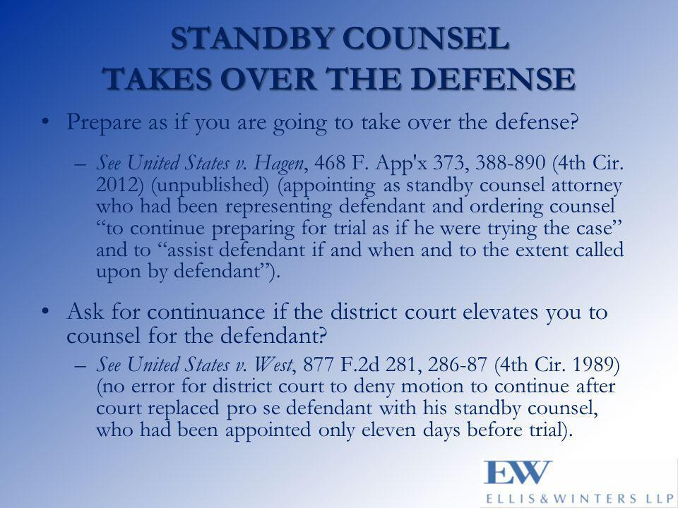 STANDBY COUNSEL TAKES OVER THE DEFENSE Prepare as if you are going to take over the defense.