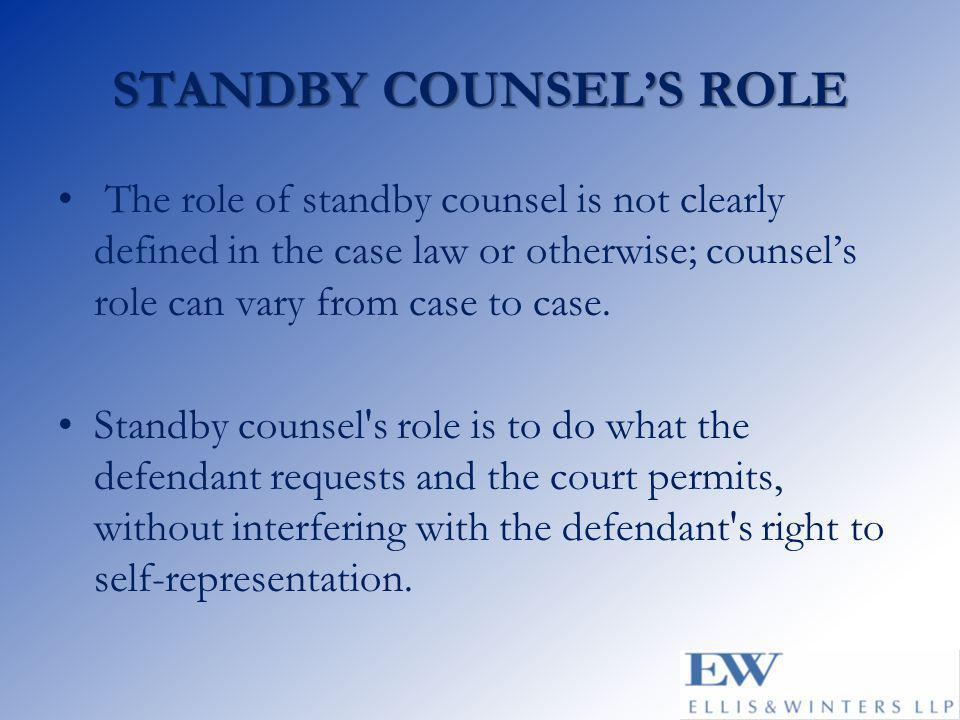 STANDBY COUNSEL'S ROLE The role of standby counsel is not clearly defined in the case law or otherwise; counsel's role can vary from case to case. Sta