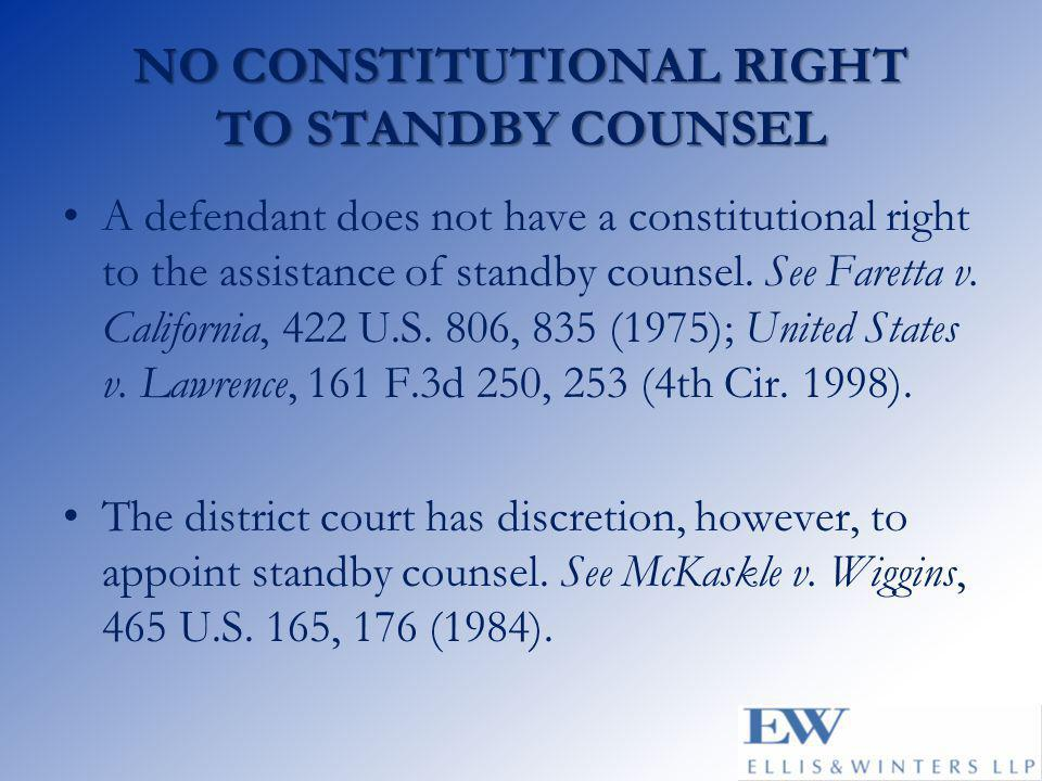 NO CONSTITUTIONAL RIGHT TO STANDBY COUNSEL A defendant does not have a constitutional right to the assistance of standby counsel.