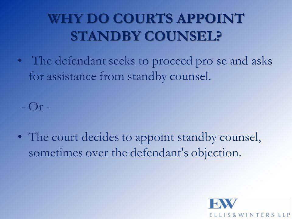 WHY DO COURTS APPOINT STANDBY COUNSEL.