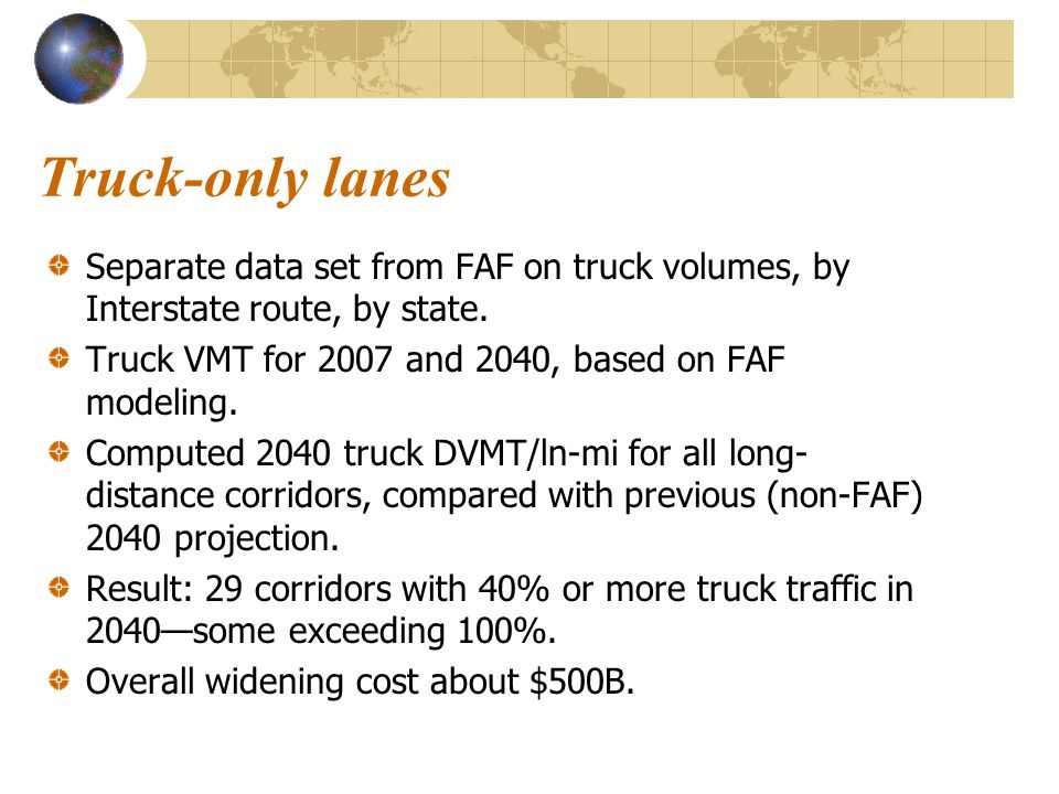 Truck-only lanes Separate data set from FAF on truck volumes, by Interstate route, by state. Truck VMT for 2007 and 2040, based on FAF modeling. Compu