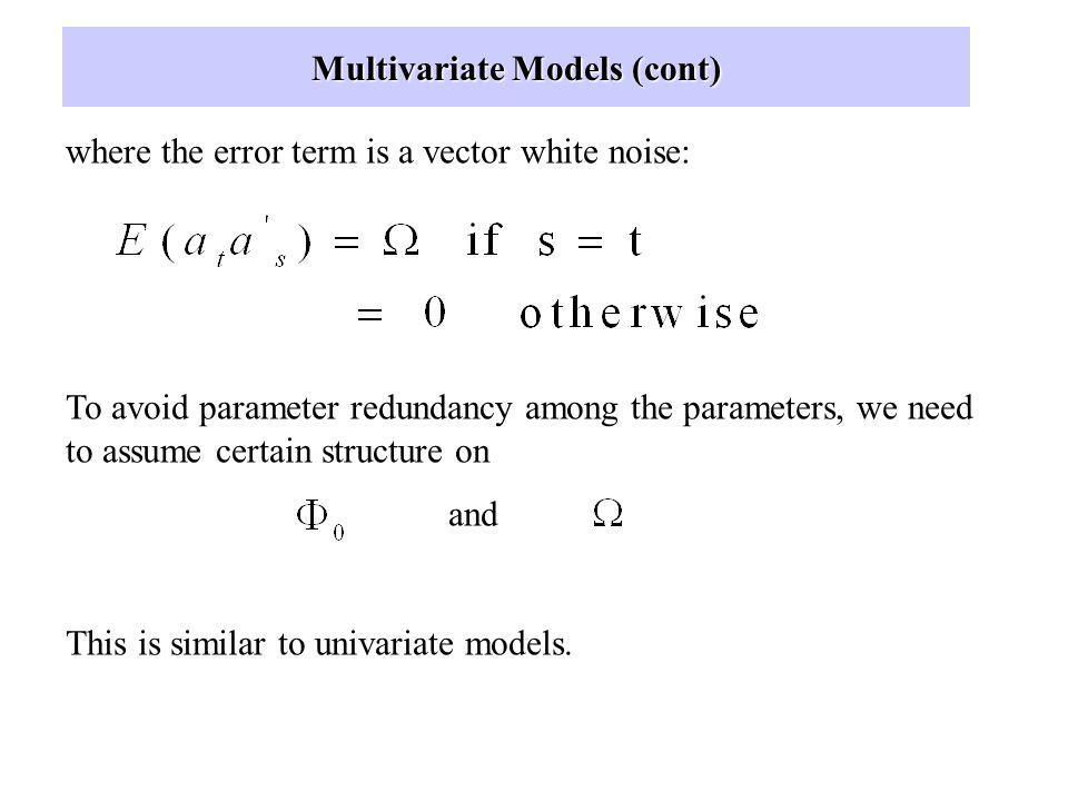Multivariate Models VARMAX Models as a multivariate generalization of the univariate ARMA models: Structural VAR Models: VAR Models (reduced form)