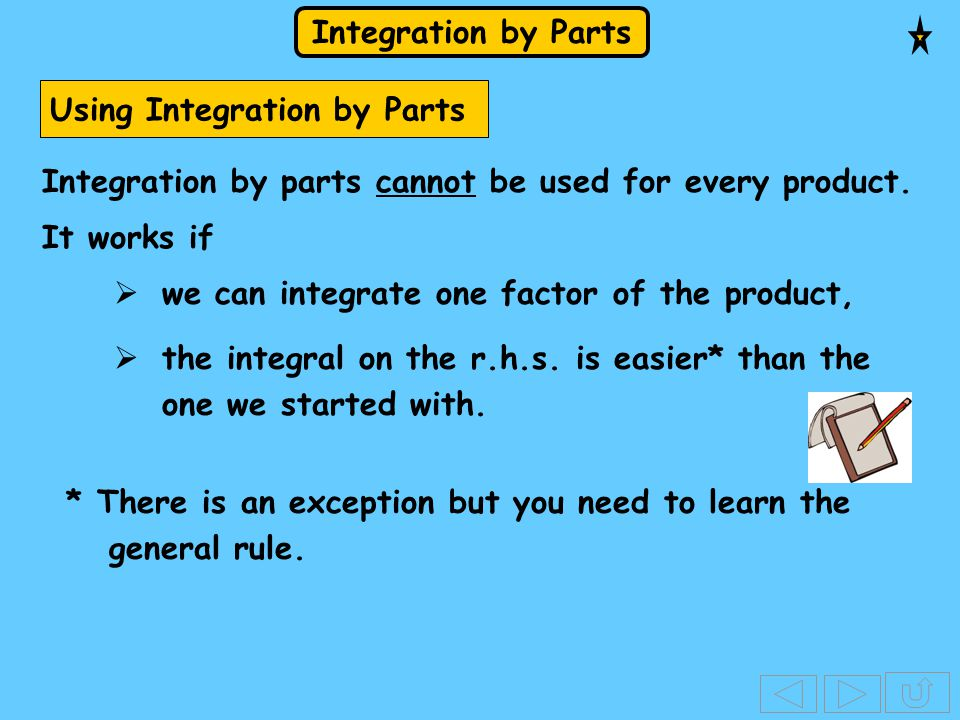 Integration by Parts Integration by parts cannot be used for every product. Using Integration by Parts It works if  we can integrate one factor of th