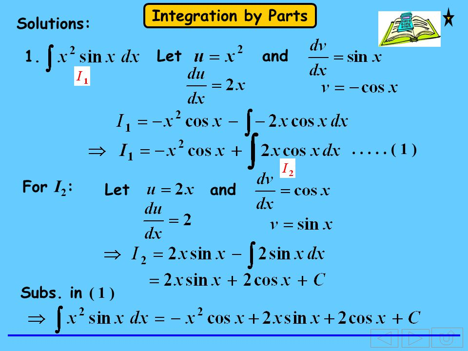 Integration by Parts Solutions: 1. andLetandLet For I 2 :..... ( 1 ) Subs. in ( 1 )
