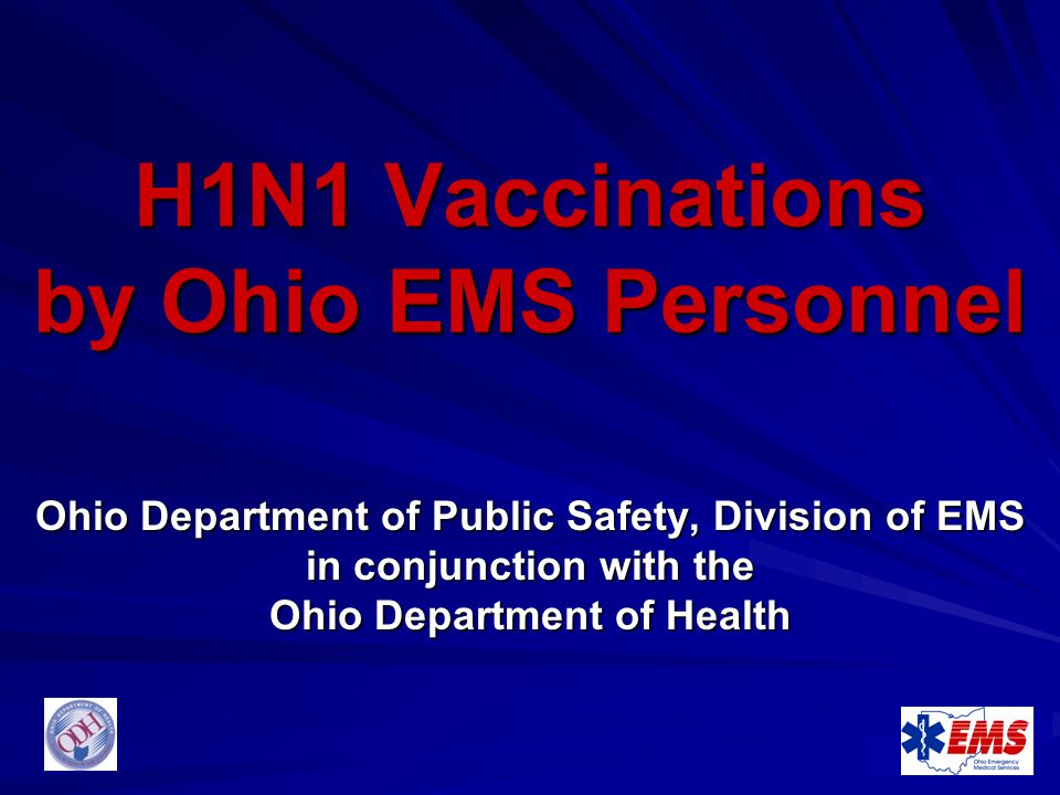 H1N1 Vaccinations by Ohio EMS Personnel Ohio Department of Public Safety, Division of EMS in conjunction with the Ohio Department of Health
