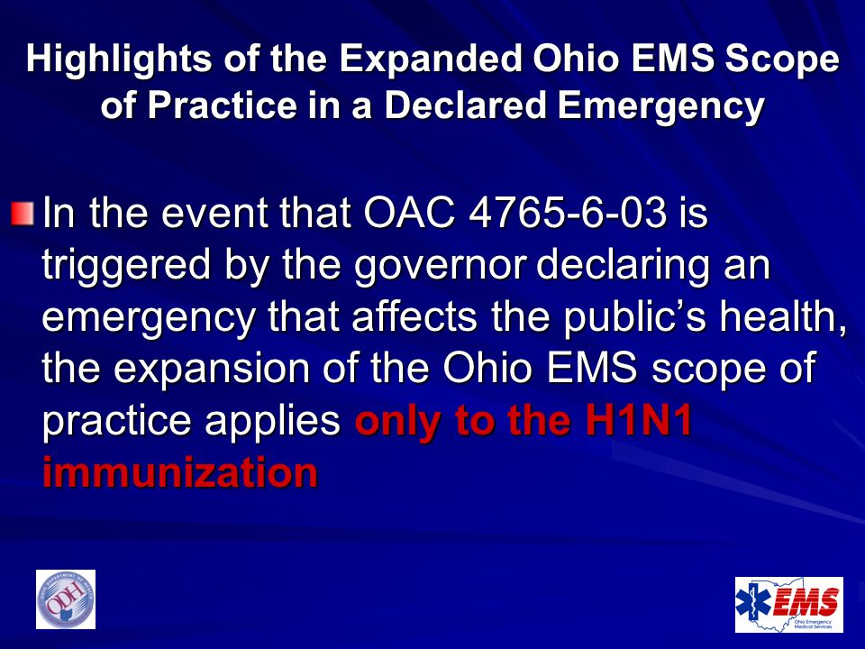 Highlights of the Expanded Ohio EMS Scope of Practice in a Declared Emergency In the event that OAC 4765-6-03 is triggered by the governor declaring a