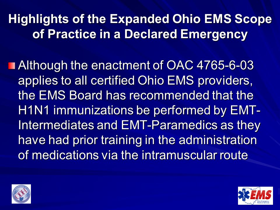 Highlights of the Expanded Ohio EMS Scope of Practice in a Declared Emergency Although the enactment of OAC 4765-6-03 applies to all certified Ohio EM