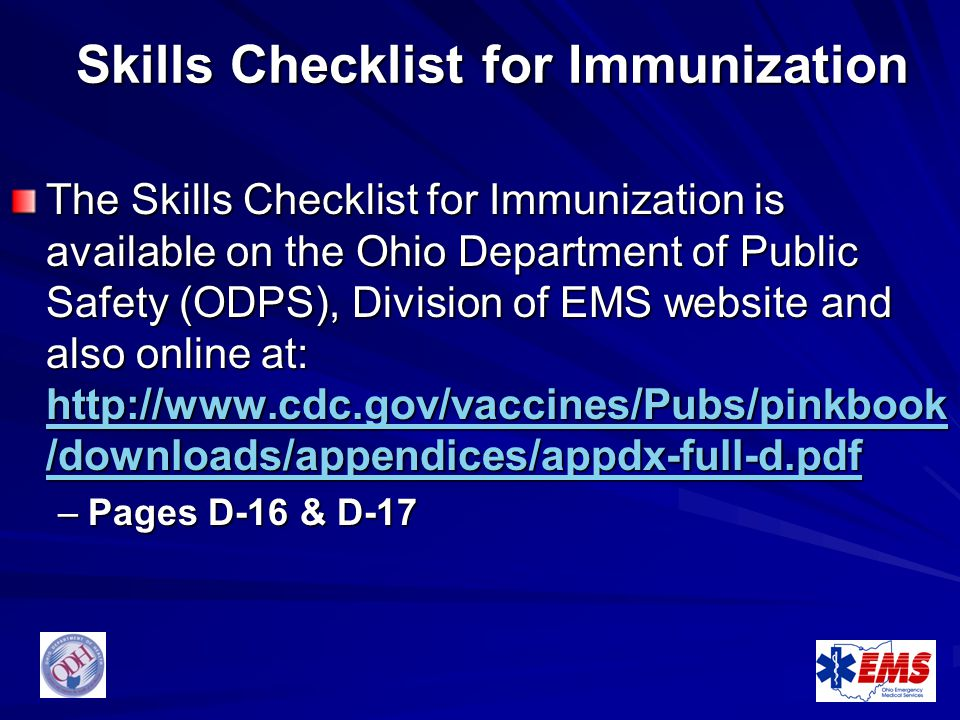 Skills Checklist for Immunization The Skills Checklist for Immunization is available on the Ohio Department of Public Safety (ODPS), Division of EMS w