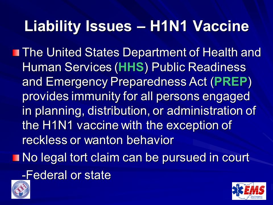 Liability Issues – H1N1 Vaccine The United States Department of Health and Human Services (HHS) Public Readiness and Emergency Preparedness Act (PREP)