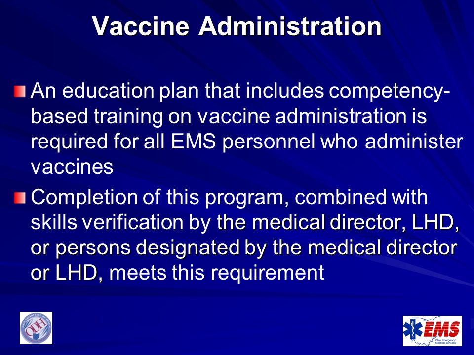 Vaccine Administration An education plan that includes competency- based training on vaccine administration is required for all EMS personnel who admi
