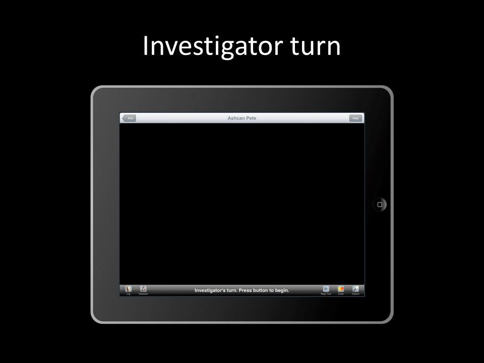 Investigator turn