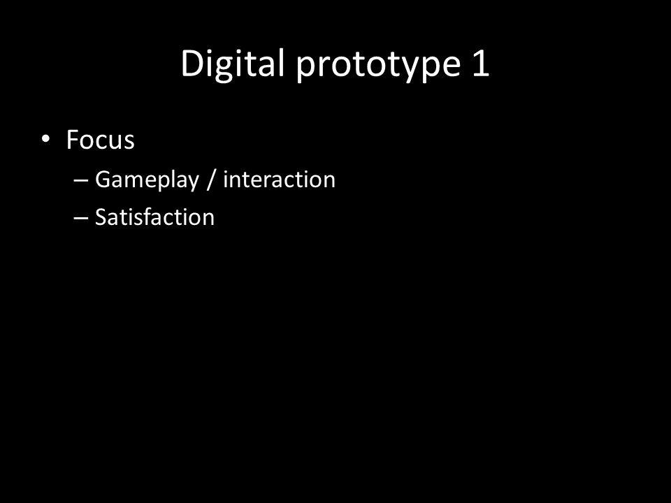 Digital prototype 1 Focus – Gameplay / interaction – Satisfaction