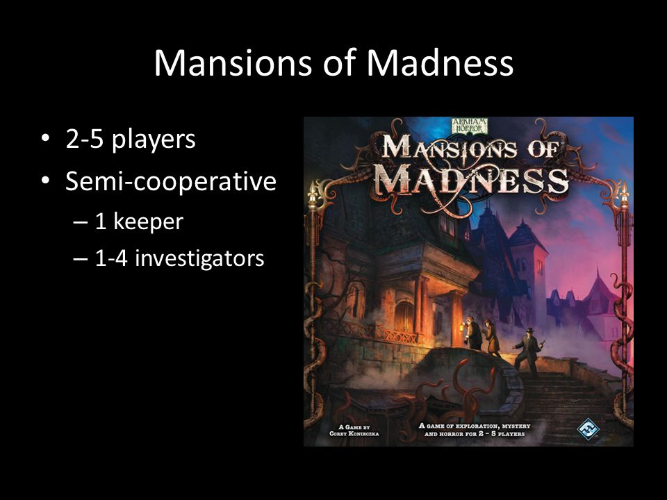 Mansions of Madness 2-5 players Semi-cooperative – 1 keeper – 1-4 investigators