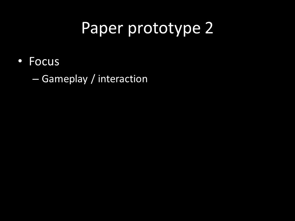 Paper prototype 2 Focus – Gameplay / interaction
