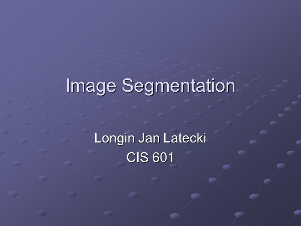 Image Segmentation Longin Jan Latecki CIS 601