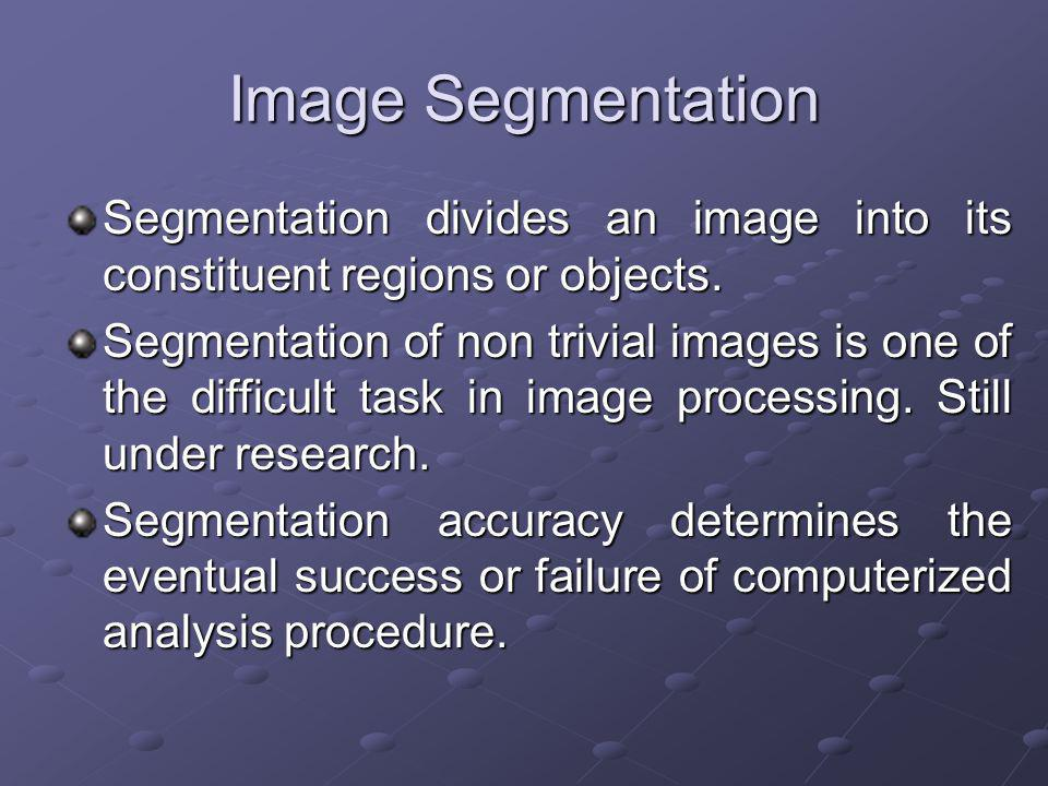 Image Segmentation Segmentation divides an image into its constituent regions or objects.