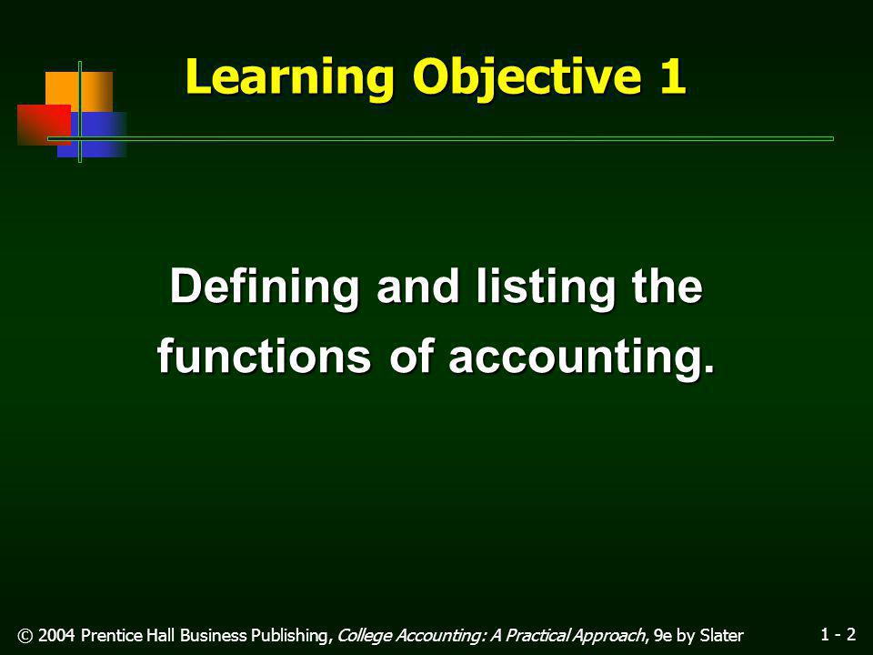 1 - 1 © 2004 Prentice Hall Business Publishing, College Accounting: A Practical Approach, 9e by Slater Accounting Concepts and Procedures: An Introduction Chapter 1