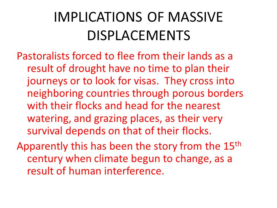 IMPLICATIONS OF MASSIVE DISPLACEMENTS Pastoralists forced to flee from their lands as a result of drought have no time to plan their journeys or to lo