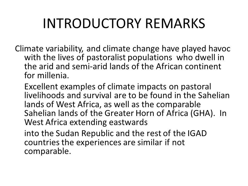 INTRODUCTORY REMARKS Climate variability, and climate change have played havoc with the lives of pastoralist populations who dwell in the arid and semi-arid lands of the African continent for millenia.