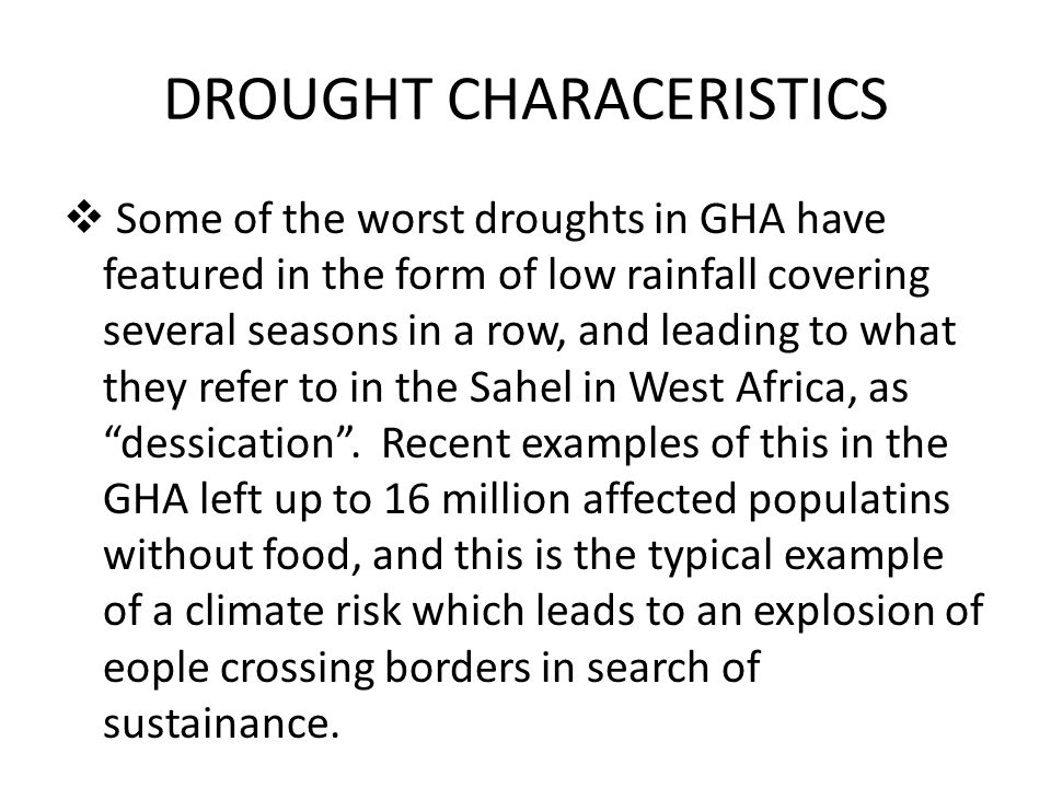 DROUGHT CHARACERISTICS  Some of the worst droughts in GHA have featured in the form of low rainfall covering several seasons in a row, and leading to