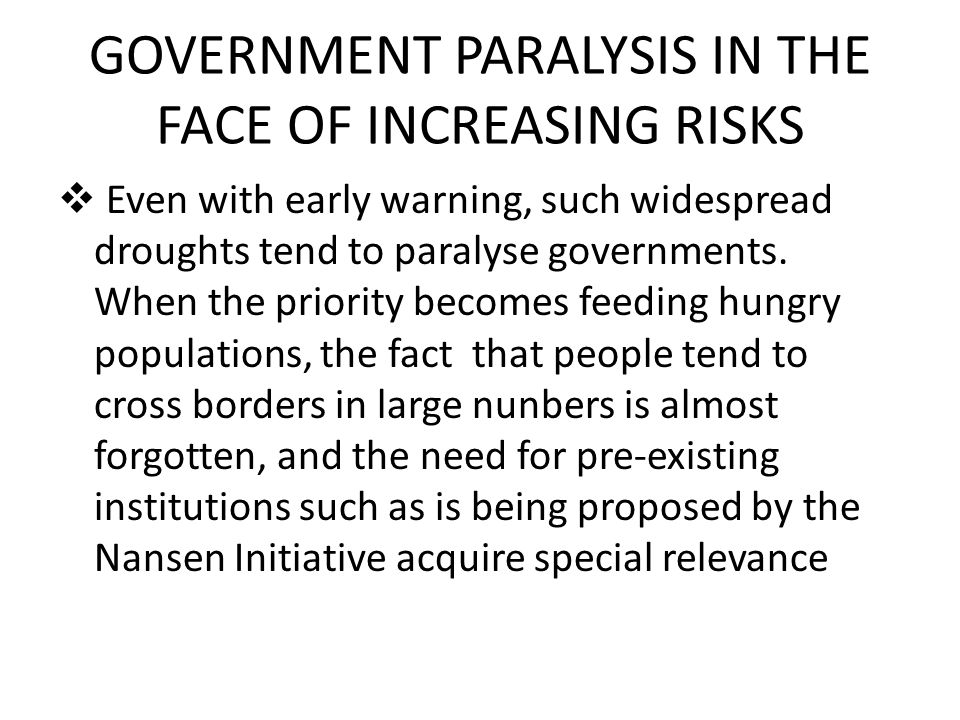 GOVERNMENT PARALYSIS IN THE FACE OF INCREASING RISKS  Even with early warning, such widespread droughts tend to paralyse governments.